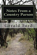 Notes From A Country Parson by Gerald Ford