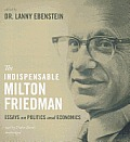 The Indispensable Milton Friedman: Essays on Politics and Economics