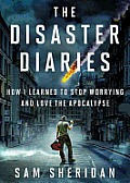 The Disaster Diaries: How I Learned to Stop Worrying and Love the Apocalypse Cover