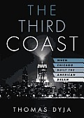 The Third Coast: [When Chicago Built the American Dream]