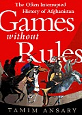 Games Without Rules: The Often-Interrupted History of Afghanistan Cover