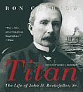 Titan The Life of John D Rockefeller Sr