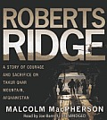 Roberts Ridge: A True Story of Courage and Sacrifice on Takur Ghar Mountain, Afghanistan