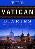 The Vatican Diaries: A Behind-The-Scenes Look at the Power, Personalities, and Politics at the Heart Ofthe Catholic Church