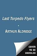 Last Torpedo Flyers: the True Story of Arthur Aldridge, Hero of the Skies