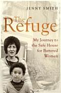 Refuge: My Journey To the Safe House for Battered Women