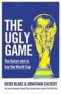 Ugly Game: the Qatari Plot To Buy the World Cup