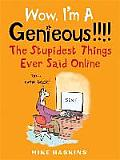 Wow I'm a Genieous!!!!: the Stupidest Things Ever Said Online
