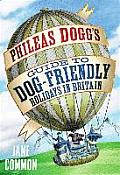 Phileas Dogg's Guide To Dog Friendly Holidays in Britain: a Holidaying Hound's Guide To the British Isles