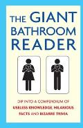 Giant Bathroom Reader: Dip Into a Compendium of Useless Knowledge, Hilarious Facts and Bizarre Trivia