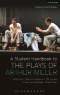 A Student Handbook to the Plays of Arthur Miller: All My Sons, Death of a Salesman, the Crucible, a View from the Bridge, Broken Glass