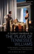 A Student Handbook To The Plays Of Tennessee Williams: The Glass Menagerie; A Streetcar Named Desire; Cat On A... by Stephen J. Bottoms