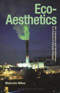 Eco-Aesthetics: Art, Literature and Architecture in a Period of Climate Change (Radical Aesthetics, Radical Art)