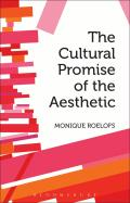The Cultural Promise of the Aesthetic (Continuum Studies in Philosophy)