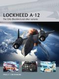 Lockheed A-12: The CIA S Blackbird and Other Variants