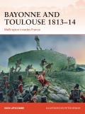Campaign #266: Bayonne and Toulouse 1813-14: Wellington Invades France