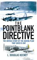 The Pointblank Directive: Three Generals and the Untold Story of the Daring Plan That Saved D-Day (General Military)