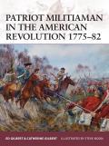 Warrior #176: Patriot Militiaman in the American Revolution 1775-82