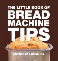 The Little Book of Bread Machine Tips (Little Books of Tips)