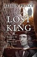Lost King: Richard III and the Princes in the Tower
