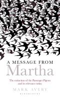 A Message from Martha: The Extinction of the Passenger Pigeon and Its Relevance Today (Natural History Narratives)