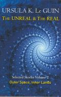 Unreal and the Real: Selected Stories of Ursula K. Le Guin: Outer Space & Inner Lands