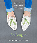 En Brogue: Love Fashion. Love Shoes. Hate Heels.: A Girl's Guide to Flat Shoes and How to Wear Them with Style