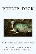 6 Of The Best Ever Classic Sci Fi Stories by Mr Philip K. Dick