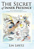 The Secret of Inner Presence: Keys to Awaken Inner Presence, to Transform Your Life and the Global Community