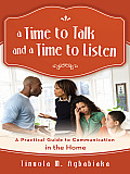 A Time to Talk and a Time to Listen: A Practical Guide to Communication in the Home