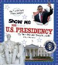Show Me the U.S. Presidency: My First Picture Encyclopedia (A+ Books: My First Picture Encyclopedias)