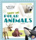 Show Me Polar Animals: My First Picture Encyclopedia (A+ Books: My First Picture Encyclopedias)