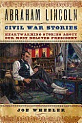 Abraham Lincoln Civil War Stories: Heartwarming Stories About Our Most Beloved President by Joe Wheeler (com)