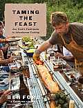 Taming the Feast Ben Fords Field Guide to Adventurous Cooking
