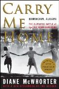 Carry Me Home: Birmingham, Alabama: The Climactic Battle of the Civil Rights Revolution Cover