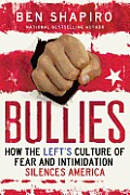 Bullies How the Lefts Culture of Fear & Intimidation Silences Americans
