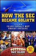How the SEC Became Goliath The Making of College Footballs Most Dominant Conference