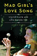 Mad Girls Love Song Sylvia Plath & Life Before Ted