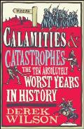 Calamities & Catastrophes: The Ten Absolutely Worst Years in History Cover