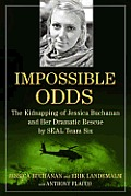 Impossible Odds Love Courage & Heroism The Kidnapping & Rescue of Jessica Buchanan