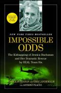 Impossible Odds The Kidnapping of Jessica Buchanan & Her Dramatic Rescue by SEAL Team Six