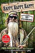 Happy Happy Happy My Life & Legacy as the Duck Commander Duck Dynasty