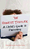 Honest Toddler A Childs Guide to Parenting