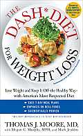 The Dash Diet for Weight Loss: Lose Weight and Keep It Off--The Healthy Way--With America's Most Respected Diet