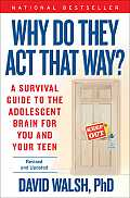 Why Do They Act That Way Revised & Updated A Survival Guide to the Adolescent Brain for You & Your Teen