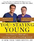 You: Staying Young: The Owner S Manual for Looking Good & Feeling Great