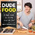 Dudefood: A Guy S Guide to Cooking Kick-Ass Food