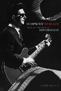 Rhapsody in Black The Life & Music of Roy Orbison