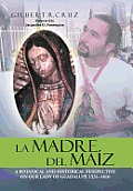 La Madre del Maiz: A Botanical and Historical Perspective on Our Lady of Guadalupe 1531-1810