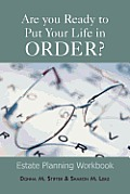 Are You Ready to Put Your Life in Order?: Estate Planning Workbook